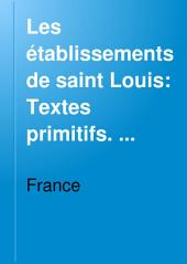 Les établissements de saint Louis: Textes primitifs. Textes dérivés. Notes