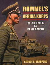Rommel's Afrika Korps: El Agheila to El Alamein