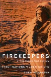 Firekeepers of the Twenty-First Century: First Nations Women Chiefs