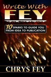 9781939844491 Write With Fey: 10 Sparks to Guide You from Idea to Publication