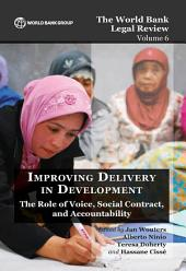 The World Bank Legal Review Volume 6 Improving Delivery in Development: The Role of Voice, Social Contract, and Accountability