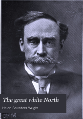 The Great White North: The Story of Polar Exploration from the Earliest Times to the Discovery of the Pole