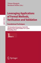 Leveraging Applications of Formal Methods, Verification and Validation: Foundational Techniques: 7th International Symposium, ISoLA 2016, Imperial, Corfu, Greece, October 10–14, 2016, Proceedings, Part 1
