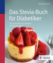 Das Stevia-Buch für Diabetiker: 80 zuckerfreie Leckereien für Naschkatzen