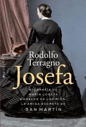 Josefa: Biografía de María Josefa Morales de los Ríos, la amiga secreta de San Martín