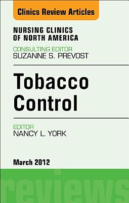 Tobacco Control, An Issue of Nursing Clinics - E-Book
