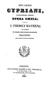Divi Caecilii Cypriani, carthaginensis episcopi, Opera omnia