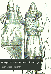Ridpath's universal history: an account of the origin, primitive condition, and race development of the greater divisions of mankind, and also of the principal events in the evolution and progress of nations from the beginnings of the civilized life to the close of the nineteenth century, Volume 10