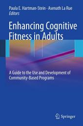 Enhancing Cognitive Fitness in Adults: A Guide to the Use and Development of Community-Based Programs