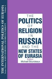 The International Politics of Eurasia: v. 3: The Politics of Religion in Russia and the New States of Eurasia: Edition 3