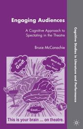 Engaging Audiences: A Cognitive Approach to Spectating in the Theatre