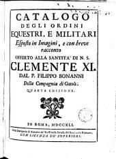 Catalogo degli ordini equestri e militari: esposto in imagini e con breve racconto offerto alla santita ́di N. S. Clemente XI