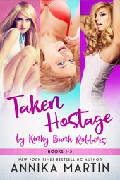 Taken Hostage by Kinky Bank Robbers: 3-Book Bundle