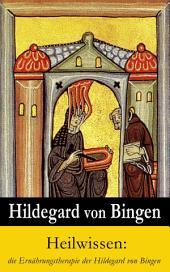 Heilwissen: die Ernährungstherapie der Hildegard von Bingen