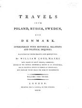 Travels Into Poland, Russia, Sweden, and Denmark: Interpersed with Historical Relations and Political Inquiries