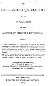 An Explicatory Catechism: Or, An Explanation of the Assembly's Shorter Catechism ...