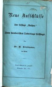 "Neue Aufschlüsse über Lessings ""Nathan"": zum hundersten Todestage Lessings"