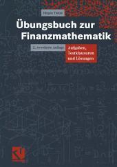 Übungsbuch zur Finanzmathematik: Aufgaben, Testklausuren und Lösungen, Ausgabe 2