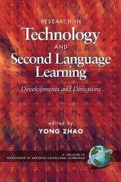 Research in Technology and Second Language Learning: Developments and Directions