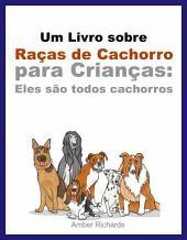 Um Livro Sobre Raças De Cachorro Para Crianças: Eles São Todos Cachorros