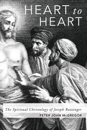 Heart to Heart: The Spiritual Christology of Joseph Ratzinger