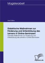 Didaktische Maßnahmen zur Förderung und Unterstützung des Lernens in Online-Seminaren: Tutorielle Maßnahmen zur Föderung und Unterstützung des Lernens in Online-Seminaren