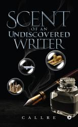 Scent Of An Undiscovered Writer Book PDF