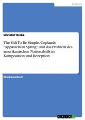 "The Gift To Be Simple. Coplands ""Appalachian Spring"" und das Problem des amerikanischen Nationalstils in Komposition und Rezeption"