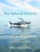The Natural History of Canadian Mammals: Humans and Domestic Mammals