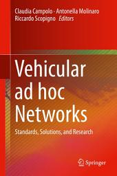 Vehicular ad hoc Networks: Standards, Solutions, and Research