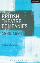 British Theatre Companies: 1980-1994: Joint Stock, Gay Sweatshop, Complicite, Forced Entertainment, Women's Theatre Group, Talawa