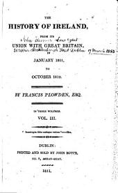 The History of Ireland: From Its Union with Great Britain, in January 1801, to October 1810, Volume 3
