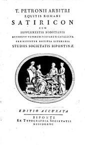 Satiricon cum supplementis Nodotianis. Accedunt veterum poetarum catalecta. Praemittitur notitia literaria studiis societatis Bipontinae