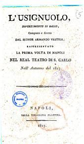 L'usignuolo, divertimento di ballo, composto e diretto dal signor Armando Vestris, rappresentato la prima volta in Napoli nel Real Teatro di San Carlo nell'autunno del 1817 [la musica è del sig. maestro Fiorillo]