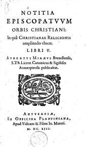 Notitia episcopatuum orbis Christiani:: in quâ Christianae religionis amplitudo elucet. Libri V.