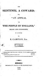 """The Sentinel a Coward; Or, """"An Appeal to the People of England,"""" Heard and Considered, in a Letter to R. Campion, Esq"""