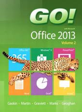 GO! with Microsoft Office 2013: Volume 2