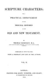 Scripture Characters Or a Practical Improvement of the Old and New Testament, 2: Complete in Two Volumes with a Portrait and Life of the Author