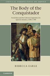 The Body of the Conquistador: Food, Race and the Colonial Experience in Spanish America, 1492–1700