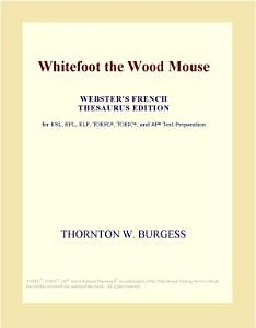 Whitefoot the Wood Mouse  Webster s French Thesaurus Edition  PDF