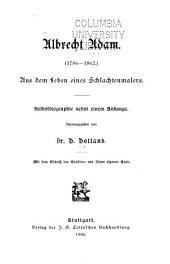 Albrecht Adam: (1786-1862.) Aus dem leben eines schlachtenmalers. Selbstbiographie nebst einem anhange