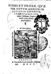 Hymni et prosae, quae per totum annum in ecclesia leguntur, cum explanatione Iudoci Clicthouei ..