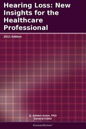 Hearing Loss: New Insights for the Healthcare Professional: 2011 Edition