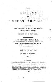 The History of Great Britain: From the First Invasion of it by the Romans Under Julius Caesar. Written on a New Plan, Volumes 5-6