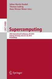 Supercomputing: 29th International Conference, ISC 2014, Leipzig, Germany, June 22-26, 2014, Proceedings