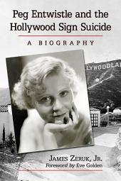 Peg Entwistle and the Hollywood Sign Suicide: A Biography