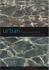 Urban Meditation Skills: How to be a Happy Meditator