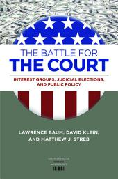 The Battle for the Court: Interest Groups, Judicial Elections, and Public Policy