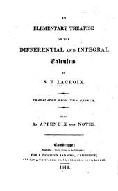 An elementary treatise on the Differential and Integral Calculus ... Translated from the French [Pt. 1, by C. Babbage; Pt. 2, by G. Peacock and J. F. W. Herschel]. With an appendix [by Herschel] and notes [by Peacock and Herschel].
