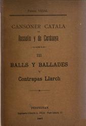 Cansoner catala de Rossello y de Cerdanya: Balls y ballades y contrapas llarch. 1887